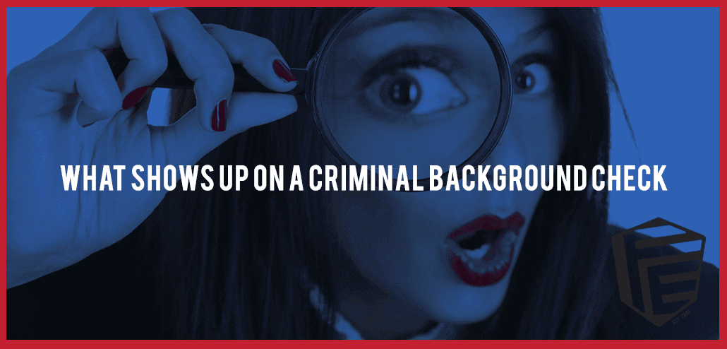 What Shows Up on a Criminal Background Check?