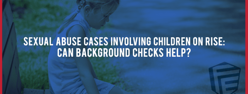 Sexual Abuse Cases Involving-Children Rising - Can Background Checks Help