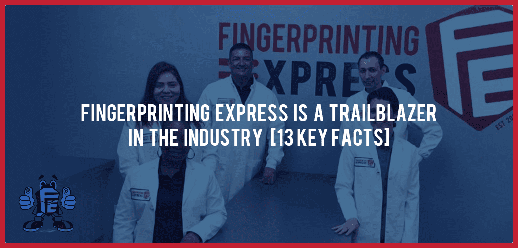 fingerprinting express is a trailblazer in the industry