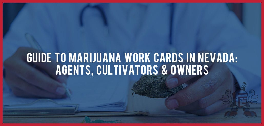 Guide To Marijuana Work Cards in Nevada: Agents, Cultivators